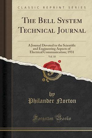 Bog, hæftet The Bell System Technical Journal, Vol. 10: A Journal Devoted to the Scientific and Engineering Aspects of Electrical Communication; 1931 (Classic Rep af Philander Norton