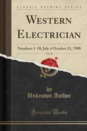 Bog, hæftet Western Electrician, Vol. 43: Numbers 1-18; July 4 October 31, 1908 (Classic Reprint) af Unknown Author