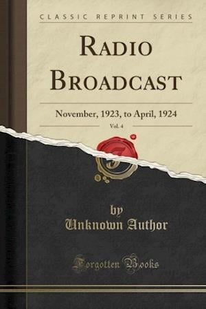 Bog, hæftet Radio Broadcast, Vol. 4: November, 1923, to April, 1924 (Classic Reprint) af Unknown Author
