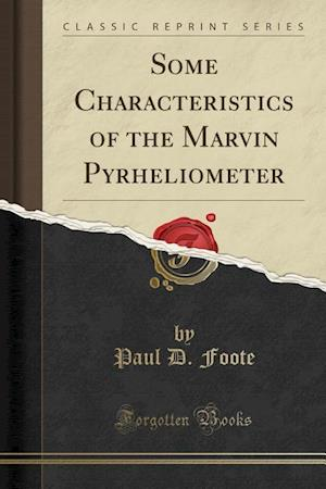 Bog, paperback Some Characteristics of the Marvin Pyrheliometer (Classic Reprint) af Paul D. Foote