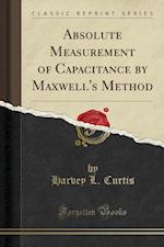 Absolute Measurement of Capacitance by Maxwell's Method (Classic Reprint) af Harvey L. Curtis