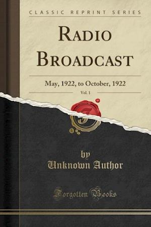Bog, hæftet Radio Broadcast, Vol. 1: May, 1922, to October, 1922 (Classic Reprint) af Unknown Author