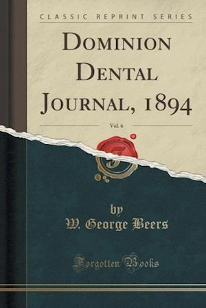 Dominion Dental Journal, 1894, Vol. 6 (Classic Reprint)