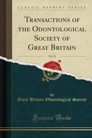 Bog, hæftet Transactions of the Odontological Society of Great Britain, Vol. 19 (Classic Reprint) af Great Britain Odontological Society