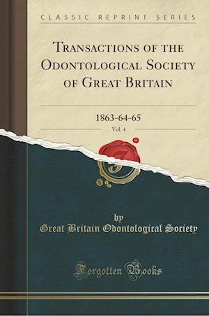 Bog, hæftet Transactions of the Odontological Society of Great Britain, Vol. 4: 1863-64-65 (Classic Reprint) af Great Britain Odontological Society