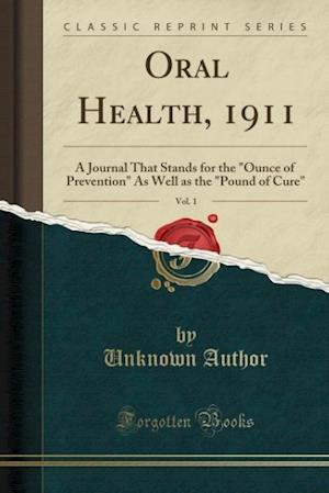 Bog, hæftet Oral Health, 1911, Vol. 1: A Journal That Stands for the