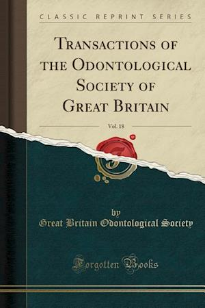 Bog, hæftet Transactions of the Odontological Society of Great Britain, Vol. 18 (Classic Reprint) af Great Britain Odontological Society