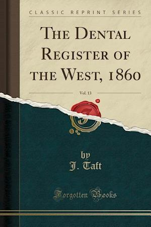 Bog, hæftet The Dental Register of the West, 1860, Vol. 13 (Classic Reprint) af J. Taft