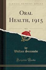 Oral Health, 1915, Vol. 5 (Classic Reprint) af Wallace Seccombe