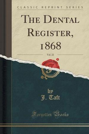 Bog, hæftet The Dental Register, 1868, Vol. 22 (Classic Reprint) af J. Taft