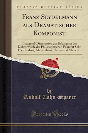 Bog, paperback Franz Seydelmann ALS Dramatischer Komponist af Rudolf Cahn-Speyer