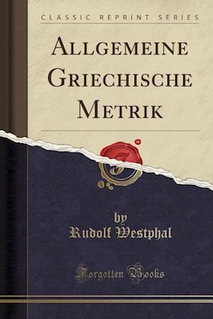 Bog, paperback Allgemeine Griechische Metrik (Classic Reprint) af Rudolf Westphal