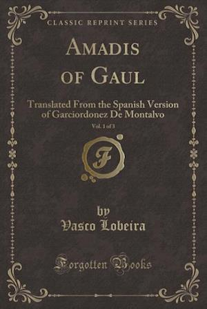 Bog, hæftet Amadis of Gaul, Vol. 1 of 3: Translated From the Spanish Version of Garciordonez De Montalvo (Classic Reprint) af Vasco Lobeira