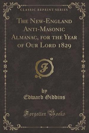 Bog, paperback The New-England Anti-Masonic Almanac, for the Year of Our Lord 1829 (Classic Reprint) af Edward Giddins