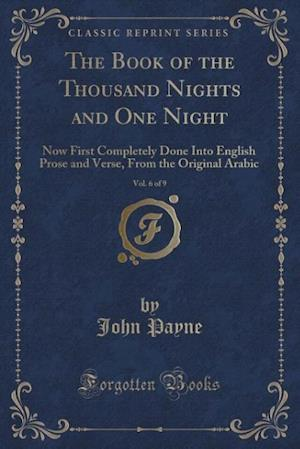 Bog, hæftet The Book of the Thousand Nights and One Night, Vol. 6 of 9: Now First Completely Done Into English Prose and Verse, From the Original Arabic (Classic af John Payne