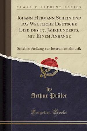 Bog, paperback Johann Hermann Schein Und Das Weltliche Deutsche Lied Des 17. Jahrhunderts, Mit Einem Anhange af Arthur Prufer