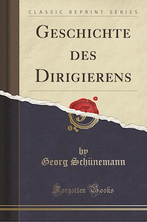 Bog, paperback Geschichte Des Dirigierens (Classic Reprint) af Georg Schunemann