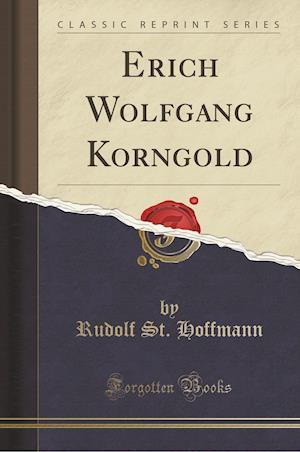 Erich Wolfgang Korngold (Classic Reprint)