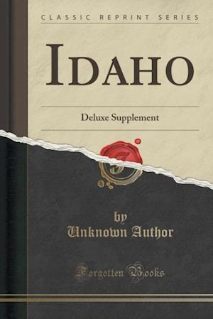 Bog, hæftet Idaho: Deluxe Supplement (Classic Reprint) af Unknown Author