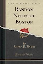Random Notes of Boston (Classic Reprint)