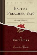 Baptist Preacher, 1846, Vol. 5: Original-Monthly (Classic Reprint) af Henry Keeling
