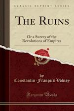 The Ruins: Or a Survey of the Revolutions of Empires (Classic Reprint)