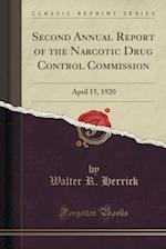 Second Annual Report of the Narcotic Drug Control Commission: April 15, 1920 (Classic Reprint)