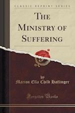 The Ministry of Suffering (Classic Reprint)