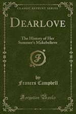 Dearlove: The History of Her Summer's Makebelieve (Classic Reprint)