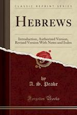 Hebrews: Introduction, Authorized Version, Revised Version With Notes and Index (Classic Reprint)