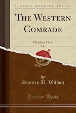 The Western Comrade, Vol. 1: October 1913 (Classic Reprint)