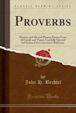 Proverbs: Maxims and Shrewd Phrases Drawn From All Lands and Times, Carefully Selected and Indexed for Convenient Reference (Classic Reprint)