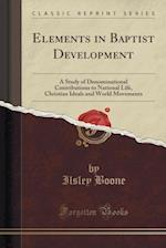 Elements in Baptist Development: A Study of Denominational Contributions to National Life, Christian Ideals and World Movements (Classic Reprint) af Ilsley Boone
