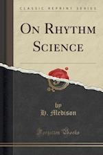 On Rhythm Science (Classic Reprint)