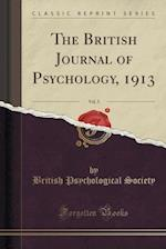 The British Journal of Psychology, 1913, Vol. 5 (Classic Reprint)