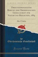 Dreiundzwanzigster Bericht Der Oberhessischen Gesellschaft Fr Natur-Und Heilkunde, 1884