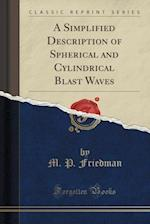 A Simplified Description of Spherical and Cylindrical Blast Waves (Classic Reprint)