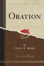 Oration (Classic Reprint) af Andre L. Stone