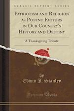 Patriotism and Religion as Potent Factors in Our Country's History and Destiny af Edwin J. Stanley
