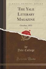 The Yale Literary Magazine, Vol. 19: October, 1853 (Classic Reprint)