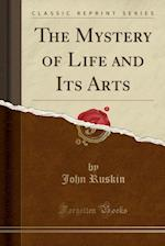 The Mystery of Life and Its Arts (Classic Reprint)