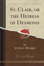 St. Clair, or the Heiress of Desmond, Vol. 2 of 2 (Classic Reprint)