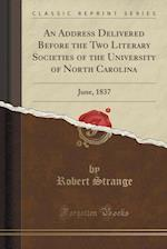 An Address Delivered Before the Two Literary Societies of the University of North Carolina