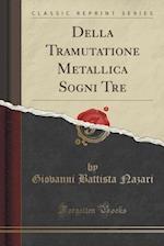 Della Tramutatione Metallica Sogni Tre (Classic Reprint)