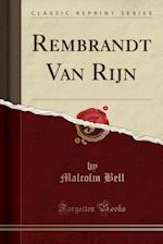 Rembrandt Van Rijn (Classic Reprint)