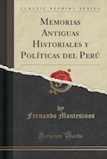 Memorias Antiguas Historiales y Politicas del Peru (Classic Reprint)