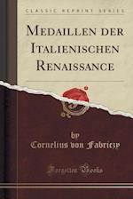 Medaillen Der Italienischen Renaissance (Classic Reprint)