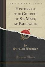 History of the Church of St. Mary, at Painswick (Classic Reprint)