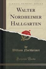 Walter Nordheimer Hallgarten (Classic Reprint) af William Nordheimer