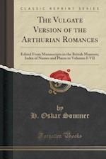 The Vulgate Version of the Arthurian Romances: Edited From Manuscripts in the British Museum; Index of Names and Places to Volumes I-VII (Classic Repr